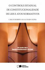 O CONTROLE ESTADUAL DE CONSTITUCIONALIDADE DE LEIS E ATOS NORMATIVOS - 1ª EDIÇÃO DE 2005