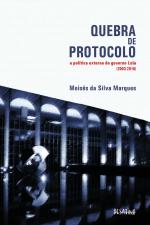 QUEBRA DE PROTOCOLO - A POLÍTICA EXTERNA DO GOVERNO LULA (2003-2010)