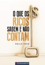 O QUE OS RICOS SABEM E NÃO CONTAM - 2ª EDIÇÃO