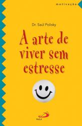ARTE DE VIVER SEM ESTRESSE, A