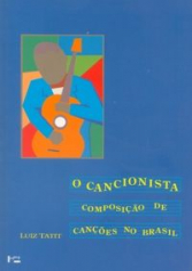 CANCIONISTA, O - COMPOSICAO DE CANCOES NO BRASIL