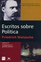 ESCRITOS SOBRE POLÍTICA - VOLUME II: A PEQUENA E A GRANDE POLÍTICA