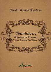 BANDARRA, SAPATEIRO DE TRANCOSO: SUAS TROVAS E SUA EPOCA