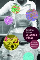 JANTAR FATAL, O - E OUTROS MISTÉRIOS MÉDICOS