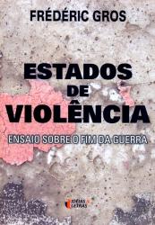 ESTADOS DE VIOLENCIA - ENSAIO SOBRE O FIM DA GUERRA