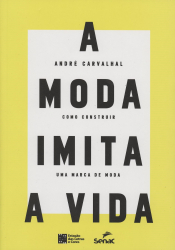 MODA IMITA A VIDA, A  - COMO CONSTRUIR UMA MARCA DE MODA