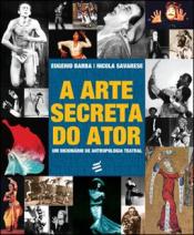 ARTE SECRETA DO ATOR, A - UM DICIONÁRIO DE ANTROPOLOGIA TEATRAL