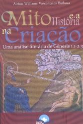 MITO E A HISTORIA NA CRIACAO, O - UMA ANALISE LITERARIA DE GENESIS 1.1-2.3