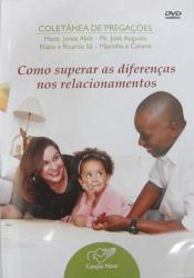 DVD COMO SUPERAR AS DIFERENCAS NOS RELACIONAMENTOS - COLETANEA DE PREGACOES