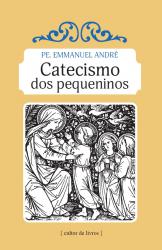 CATECISMO DOS PEQUENINOS, O