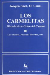 LOS CARMELITAS - HISTORIA DE LA ORDEM DEL CARMEN III - LAS REFORMAS. PERSONAS, LITERATURA, ARTE