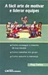 FACIL ARTE DE MOTIVAR E LIDERAR EQUIPES,