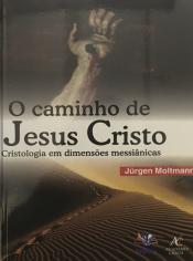 CAMINHO DE JESUS CRISTO, O - CRISTOLOGIA EM DIMENSÕES MESSIÂNICAS