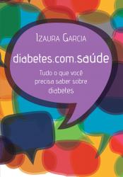 DIABETES.COM.SAUDE - TUDO O QUE VOCE PRECISA SABER SOBRE DIABETES