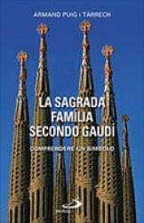 LA SAGRADA FAMILIA SECCONDO GAUDI - COMPRENDERE UN SIMBOLO