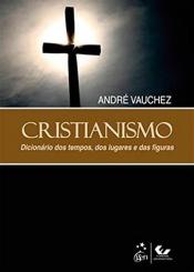 CRISTIANISMO - DICIONÁRIO DOS TEMPOS, DOS LUGARES E DAS FIGURAS