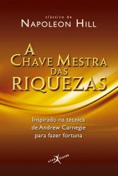CHAVE MESTRA DAS RIQUEZAS, A - INSPIRADO NA TECNICA DE ANDREW CARNEGIE PARA