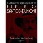 OS PROJETOS AERONAUTICOS DE ALBERTO SANTOS-DUMONT
