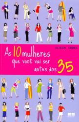 10 MULHERES QUE VOCÊ VAI SER ATÉ OS 35, AS