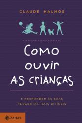 COMO OUVIR AS CRIANCAS - E RESPONDER AS SUAS PERGUNTAS MAIS DIFICEIS