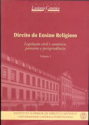 DIREITO DO ENSINO RELIGIOSO - VOLUME I  LEGISLAÇÃO CIVIL E CANÓNICA PARECERES E JURISPRUDÊNCIA