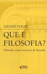 QUE E FILOSOFIA - FILOSOFIA COMO EXERCICIO DE FINITUDE