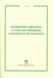 MATRIMONIO E PROCESSO. LA SFIDA DEL PROGRESSO SCIENTIFICO E TECNOLOGICO. ANNALES. VOL. 1