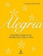 ALEGRIA - PEQUENO MANUAL DE INSTRUCAO PARA A VIDA