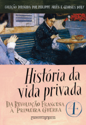 HISTÓRIA DA VIDA PRIVADA - VOL.4 - DA REVOLUÇÃO FRANCESA À PRIMEIRA GUERRA