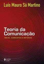 TEORIA DA COMUNICAÇÃO - IDEIAS, CONCEITOS E MÉTODOS