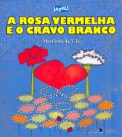 ROSA VERMELHA E O CRAVO BRANCO, A