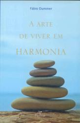 ARTE DE VIVER EM HARMONIA, A