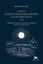 """A NOVELA """"HISTÓRIA DO PREDESTINADO PEREGRINO E DE SEU IRMÃO PRECITO"""" (1682) - COMPÊNDIO DOS SABERES ANTROPOLÓGICOS E PSICOLÓGICOS DOS JESUÍTSAS NO BRASIL COLONIAL"""