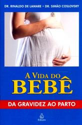 VIDA DO BEBE, A - DA GRAVIDEZ AO PARTO