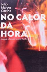 NO CALOR DA HORA - MUSICA E CULTURA NOS ANOS DE CHUMBO