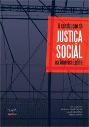 CONSTRUCAO DA JUSTICA SOCIAL NA AMERICA LATINA, A