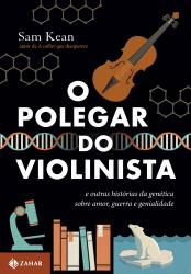 POLEGAR DO VIOLINISTA, O- E OUTRAS HISTORIAS DA GENETICA SOBRE AMOR, GUERRA