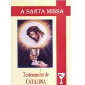 SANTA MISSA, A - TESTEMUNHO DE LA CATALINA