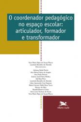 O COORDENADOR PEDAGÓGICO NO ESPAÇO ESCOLAR: ARTICULADOR, FORMADOR E TRANSFORMADOR - Vol. 10