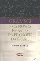GRAMSCI E OS NOVOS EMBATES DA FILOSOFIA DA PRAXIS