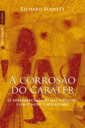 CORROSÃO DO CARATER, A - O DESAPARECIMENTO DAS VIRTUDES COM O NOVO CAPITALI