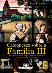 CATEQUESES SOBRE A FAMÍLIA III - E AS PALAVRAS DO PAPA DURANTE O SÍNODO - MAGISTÉREIO DO PAPA 7