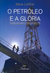 PETROLEO E A GLORIA, O - A CORRIDA PELO IMPERIO E A ...