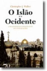 O ISLÃO E O OCIDENTE - UMA HARMONIA DISSONANTE DE CIVILIZAÇÕES