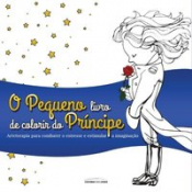 PEQUENO PRINCIPE, O - PARA COLORIR - ARTETERAPIA PARA COMBATER O ESTRESSE E ESTIMULAR A IMAGINAÇAO