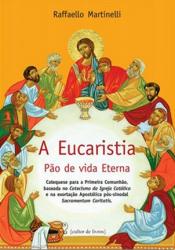 EUCARISTIA PAO DE VIDA ETERNA, A - CATEQUESE PARA A PRIMEIRA COMUNHAO BASEA