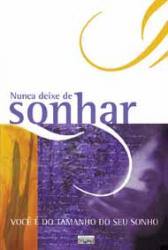 NUNCA DEIXE DE SONHAR VOCE E DO TAMANHO DO SEU SONHO