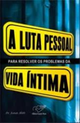 LUTA PESSOAL PARA RESOLVER OS PROBLEMAS DA VIDA INTIMA