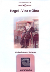 HEGEL - VIDA E OBRA - AUDIOLIVRO - SERIE FILOSOFIA - 1