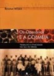OPERARIOS E A COLMEIA, OS - TRABALHO E ETNICIDADE...